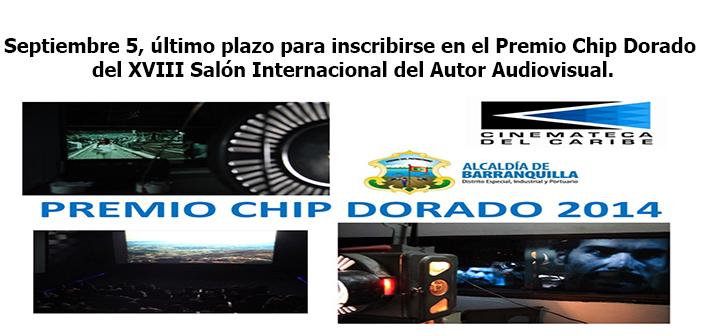 Septiembre 5, último plazo para inscribirse en el Premio Chip Dorado del XVIII Salón Internacional del Autor Audiovisual.