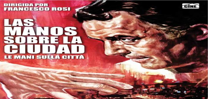 LAS MANOS SOBRE LA CIUDAD Cine foro Cinexcusa Sala Boston 18 de Agosto 06:00 pm Entrada Libre