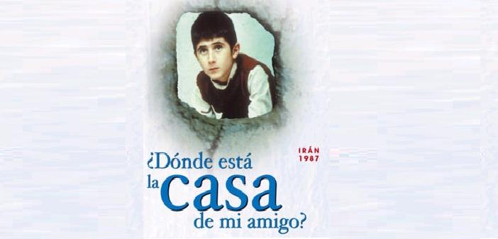 CINE FORO SALA BOSOTON DONDE ESTA LA CASA DE MI AMIGO? MARTES 03 DE MAYO HORA 5:50 PM ENTRADA LIBRE